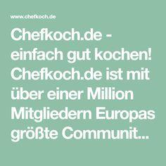 Chefkoch.de - einfach gut kochen! Chefkoch.de ist mit über einer Million Mitgliedern Europas größte Community von Kochbegeisterten und Hobbyköchen!