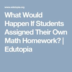 What Would Happen If Students Assigned Their Own Math Homework? | Edutopia