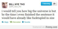 I Would Tell You How Big The Universe Is But ...