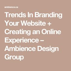Trends In Branding Your Website + Creating an Online Experience – Ambience Design Group
