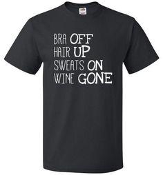 Bra Off Hair Up Sweats On Wine Gone Shirt Funny Fitness Tee - oTZI Shirts - 1