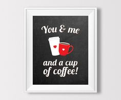 You and Me and a Cup of Coffee Wall Art – Coffee Kitchen Art – Printable Home Decor – Chalkboard Background – 8x10 Instant Download