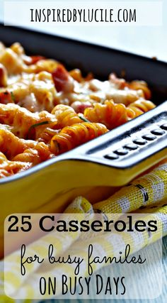 Why waste time finding quick easy meals to feed your family when you have 25 Casseroles for Busy Families on Busy Days right here.