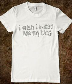 I Wish I Looked Like My Blog http://skreened.com/phantastique/i-wish-i-looked-like-my-blog/i-wish-i-looked-like-my-blog   phantastique boutique