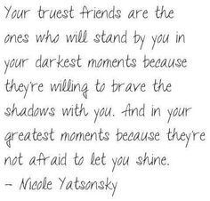 Your truest friends