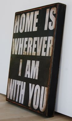 "Home is wherever I am with you.  Print mounted on Tin 12"" x 16"". $54.00, via Etsy."