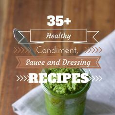 35+ Healthy Condiment, Sauce and Dressing Recipes- Just Enjoy Food: