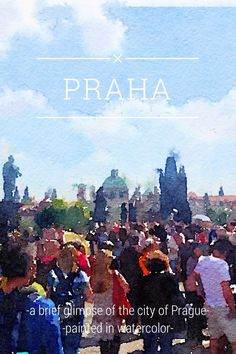 PRAHA a brief glimpse of the city of Prague painted in watercolor The leftovers of a palacinky Jan Hus In the Old Town Square stands a statue of the Reformer, who was burned as a heretic in 1415 for refusing to recant his critique of corruption in the Church. A