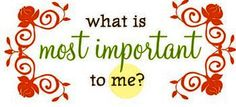 What is most important to me?
