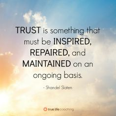 #Trust is something that must be #inspired, repaired, and maintained on an ongoing basis. - Shandel Slaten  #quote  www.truelifecoaching.com