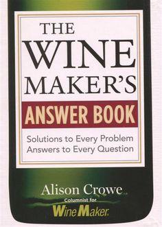 The Winemaker Answer Book WineMaker Magazine Alison Crowe