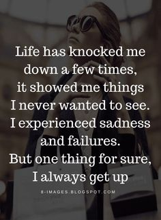 Life Quotes Life Has Knocked Me Down A Few Times, It Showed Me . Life has knocked me down a few times, it showed me life quotes - Life Quotes Meaningful Quotes About Life, Inspirational Quotes About Change, Good Life Quotes, Self Love Quotes, Change Quotes, Inspiring Quotes About Life, Wisdom Quotes, True Quotes, Motivational Quotes