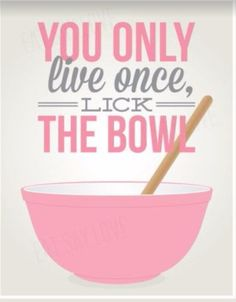 """You Only Live Once, LICK The Bowl!"" #bakingsayings #Fanci #baking #quotes #sweets #treats"