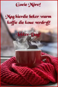 Good Morning Messages, Good Morning Good Night, Lekker Dag, Goeie More, Afrikaans, Pray, Birthdays, Food, Winter