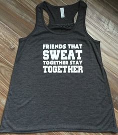 10b1fc3455 Friends That Sweat Together Stay Together Tank Top. Funny Workout Shirt For  Women   Friends.