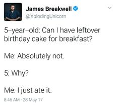 Me as a parent. You can't have the cake because I already ate it