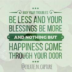 May your troubles be less and your blessings be more and nothing but happiness come through your door. Happy St. Patrick's Day!  #stpatricksday #irishblessing #blessings #irish #stpattysday #clover #luckoftheirish Instagram Quote