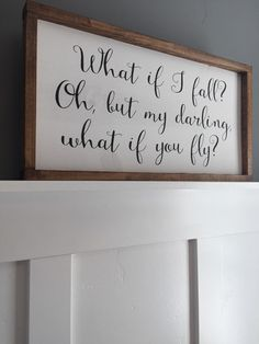 This sweet sign is perfect for any nursery, bedroom, or play room. What if I fall? Oh, but my darling what if you fly? Wood Sign, painted in Black