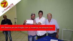 PPS realiza ato de filiação com a presença de Athayde Nery
