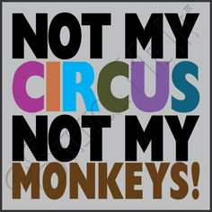 Not My Circus Not My Monkeys Humorous Stencil   stencilmein.com