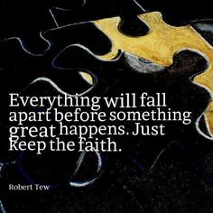 Everything will fall apart before something great happens.