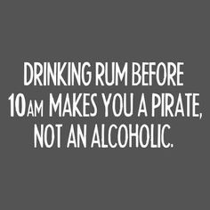 Not an alcoholic, but a pirate