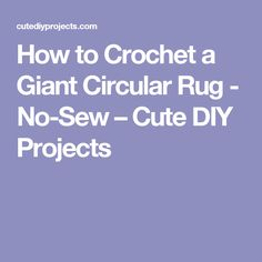 How to Crochet a Giant Circular Rug - No-Sew – Cute DIY Projects