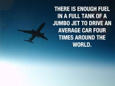 True, but think before you jump to conclusions. A 767 can get from L.A. to London on a single tank of gas. That's 1/3 of a trip around the world. So three tanks for a full trip. Sends a car 12 times. How many people is that? 4 people in a car? Multiply by 12 trips? 48 people around the world once. That same amount of gas gets a 767 jumbo jet around the world once. Carrying about 300 people. So a jumbo jet is WAY more fuel efficient than a car. Always think critically. Viva la knowledge.