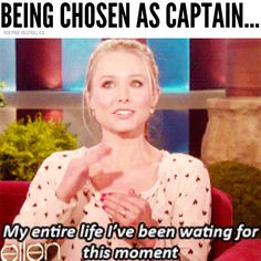 That was exactly my reaction when I was chosen captain