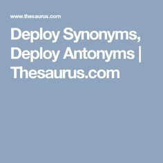 Deploy Synonyms, Deploy Antonyms | Thesaurus.com