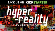 Kickstarter - Hyper-Reality: A New Vision of the Future. A kickstarter campaign to fund a series of short films, exploring a future city sat...