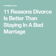 11 Reasons Divorce Is Better Than Staying In A Bad Marriage