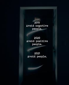 2019, avoid negative people. 2020, avoid positive people. 2021, avoid people.