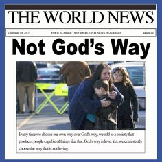 Newtown, CT Elementary School Shooting   30 people dead, 18-20 were children. This is not the way God wants things. Make a different choice.     http://on.fb.me/VGHLKc