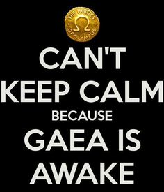 Can't Keep Calm because Gaea Is Awake! (The Heroes of Olympus, by Rick Riordan)