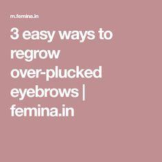 3 easy ways to regrow over-plucked eyebrows | femina.in