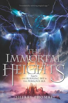 Cover Reveal: The Immortal Heights (The Elemental Trilogy #3) by Sherry Thomas -On sale October 13th 2015 by Balzer + Bray