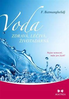 Voda zdravá, léčivá, životadárná Nejste nemocní, máte jen žízeň! F. Batmanghelidj