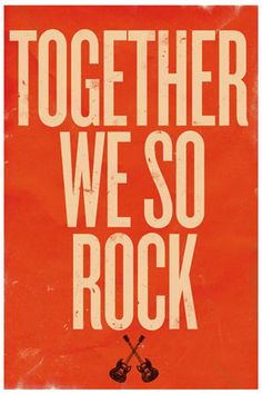 Together We So Rock.***Research for possible future project.