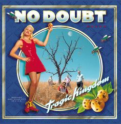 My MOST LISTENED TOO CD, ever! Oh nostalgia. No Doubt - Tragic Kingdom