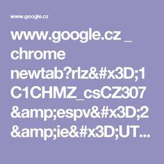 www.google.cz _ chrome newtab?rlz=1C1CHMZ_csCZ307&espv=2&ie=UTF-8