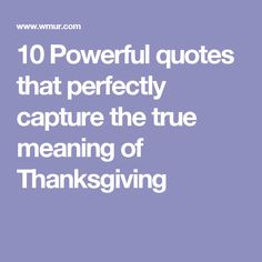 10 Powerful quotes that perfectly capture the true meaning of Thanksgiving