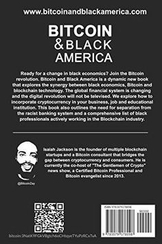 Author: Jackson, IsaiahBrand: Independently PublishedBinding: PaperbackNumber Of Pages: 179Release Date: 09-07-2019Details: Ready for a change in black economics? Join the Bitcoin revolution. Bitcoin and Black America is a dynamic new book that explores the synergy between black economics, Bitcoin and blockchain technology. The global financial system is changing and the digital revolution will not be televised.Explore how to incorporate Bitcoin into your business, job and educational institutio Digital Revolution, Blockchain Technology, Lead Generation, List, Economics, Earn Money, Breakup, New Books, The Help