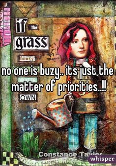 no one is buzy.. its just the matter of priorities..!!