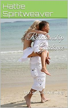 Relationship Guidance: Ten Simple Answers (Healing Hearts Book 2) by Hattie Spiritweaver, http://www.amazon.com/dp/B00NRYZB3W/ref=cm_sw_r_pi_dp_WOIrvb1JR4CA6