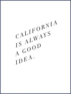 California is always a good idea. Print by Note To Self
