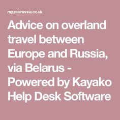 Advice on overland travel between Europe and Russia, via Belarus - Powered by Kayako Help Desk Software