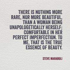 No hay nada mas raro, ni mas hermoso, que una mujer siendo ella misma son remordimientos, cómoda en su perfecta imperfección. Para mi, esa es la verdadera esencia de la belleza. ~