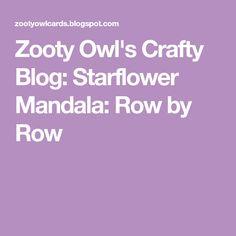 Zooty Owl's Crafty Blog: Starflower Mandala: Row by Row