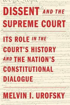 Dissent and the Supreme Court: Its Role in the Court's History and the Nation's Constitutional Dialogue by Melvin I. Urofsky